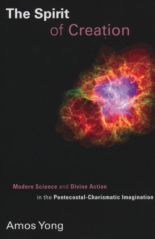 The Spirit of Creation: Modern Science and Divine Action in the Pentecostal-Charismatic Imagination