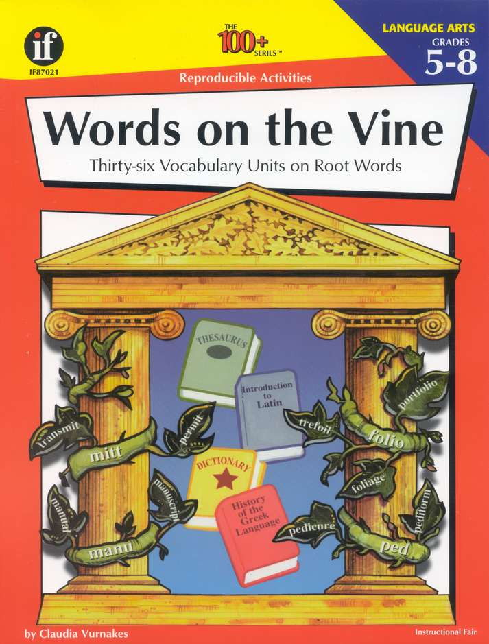 Words on the Vine: 36 Vocabulary Units on Root Words, Grades 5-8