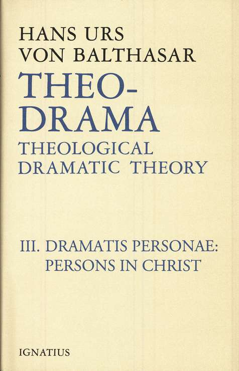 Theo-Drama Volume III: Theological Dramatic Theory: Dramatis Personae: Persons in Christ