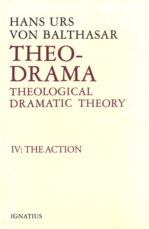 Theo-Drama Volume IV: Theological Dramatic Theory: The Action