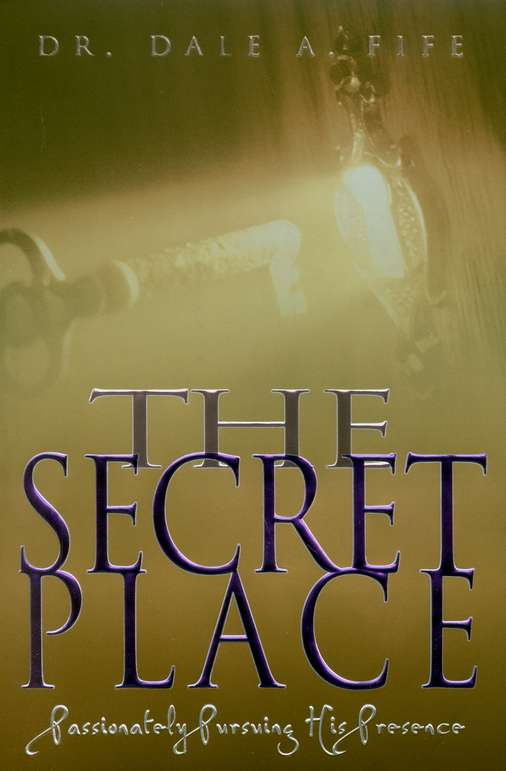 The secret place passionately pursuing his presence dale fife the secret place passionately pursuing his presence dale fife 9780883687154 christianbook fandeluxe Image collections
