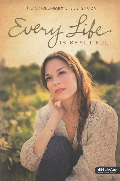 Every Life Is Beautiful: The October Baby Bible Study Member Book
