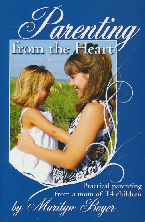 Parenting From the Heart: Practical Parenting From A Mom of 14 Children