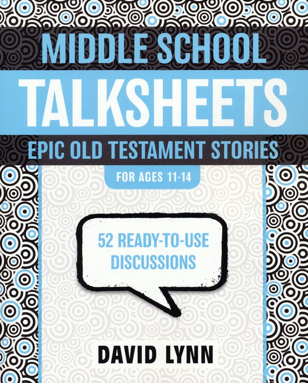 Middle School TalkSheets on the Old Testament, Epic Bible Stories: 52 Ready-to-Use Discussions