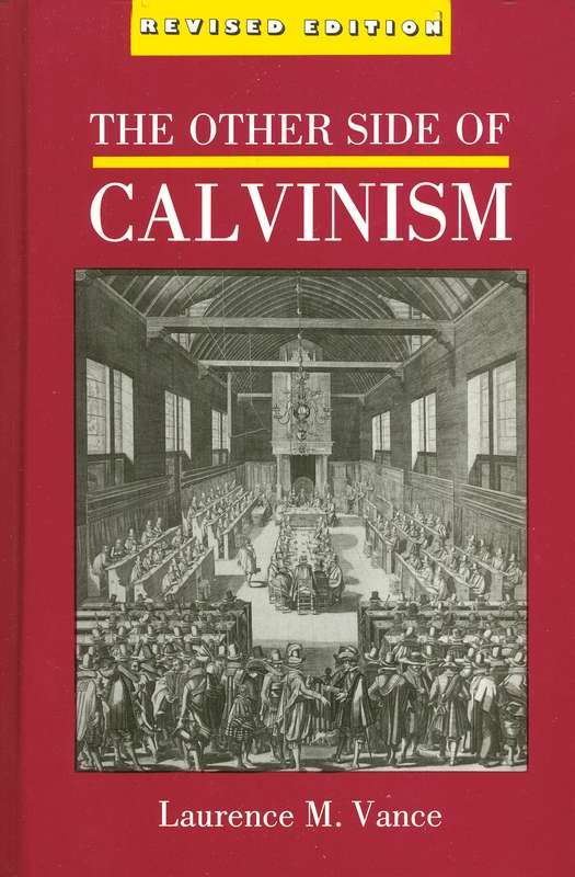 The Other Side of Calvinism, Revised Edition