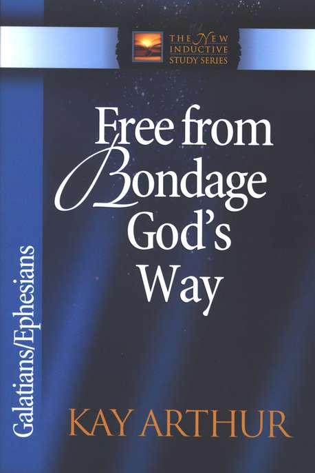 Free From Bondage Gods Way Galatians Ephesians Kay Arthur