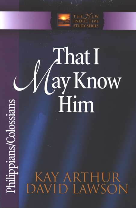 That I May Know Him (Philippians & Colossians)