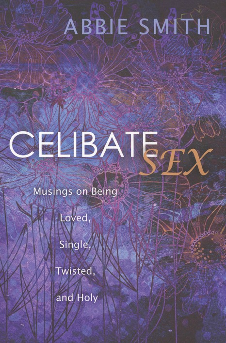 Celibate Sex: Musings on Being Loved, Single, Twisted, and Holy