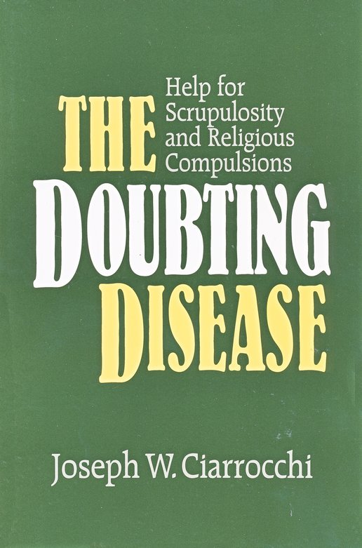 The Doubting Disease: Help for Scrupulosity & Religious Compulsions