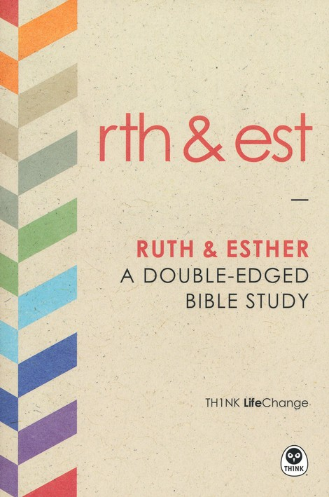 TH1NK LifeChange Ruth and Esther: A Double-Edged Bible Study