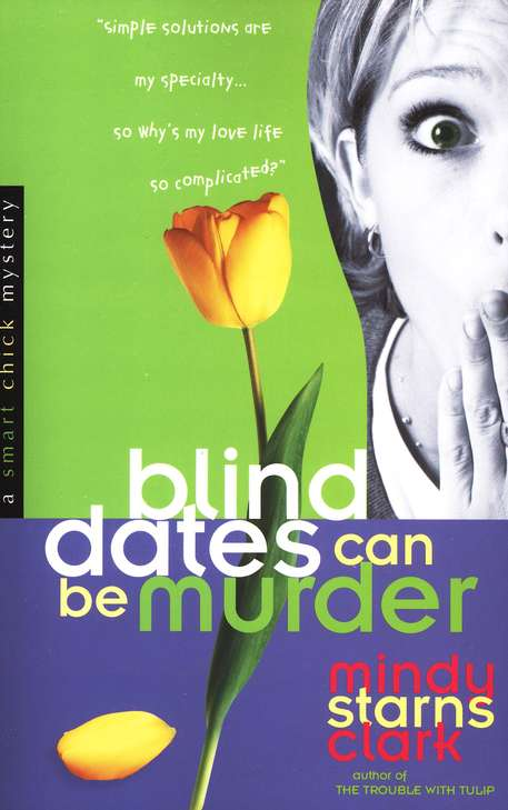 Blind Dates Can Be Murder, A Smart Chick Mystery Series #2