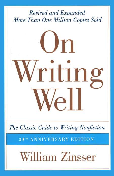 On Writing Well, 3rd ed.: The Classic Guide to Writing Nonfiction