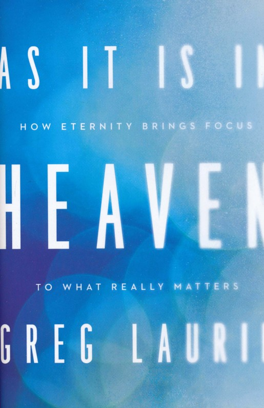 As It Is in Heaven: How Eternity Brings Focus to What Really Matters