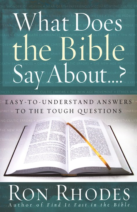 What Does the Bible Say About . . ? Easy-to-Understand Answers to the Tough Questions