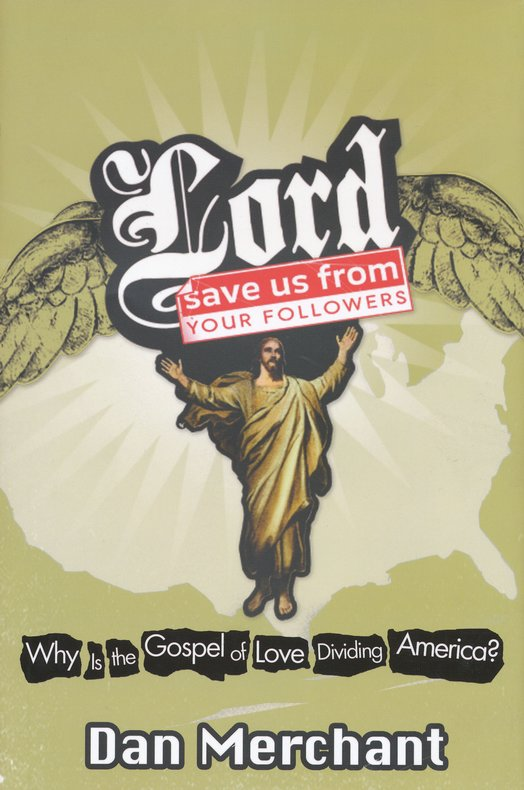Lord, Save Us From Your Followers: Why is the Gospel of Love Dividing America?