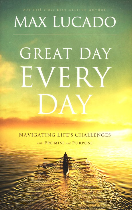 Great Day Every Day: Navigating Life's Challenges with Promise and Purpose