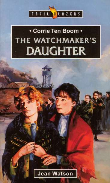 Corrie Ten Boom: The Watchmaker's Daughter, Trail Blazers Series