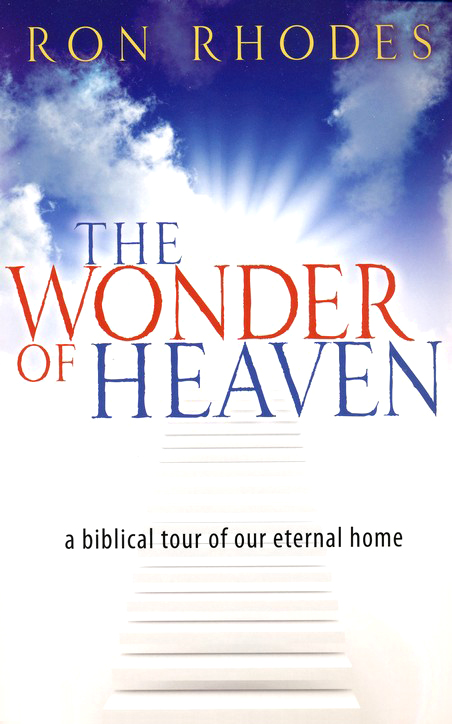 The Wonder of Heaven: A Biblical Tour of Our Eternal Home