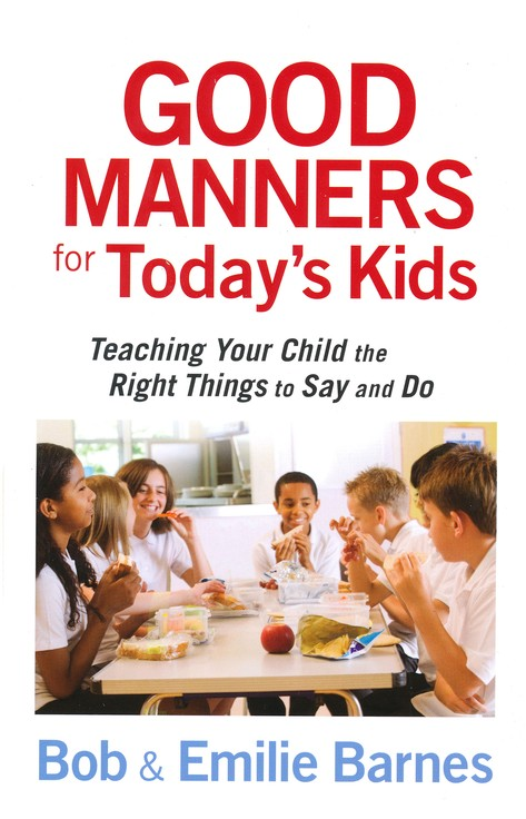 Good Manners for Today's Kids: 101 Ways to Teach Your Child the Right Things to Say and Do