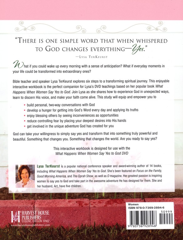 What Happens When Women Say Yes to God Interactive Workbook: Experiencing Life in Extraordinary Ways