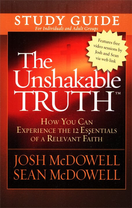 The Unshakable Truth &#153 Study Guide: How You Can  Experience the 12 Essentials of a Relevant Faith