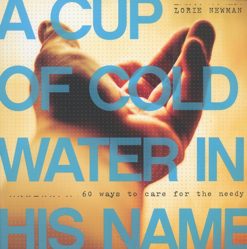 A Cup of Cold Water in His Name: 60 Ways to Care for the Needy