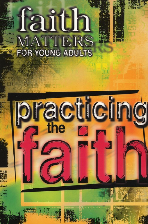 Faith Matters for Young Adults: Practicing the Faith
