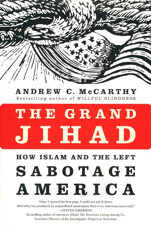 The Grand Jihad: How Islam and the Left Sabotage America: Andrew C. McCarthy: 9781594033773 - Christianbook.com