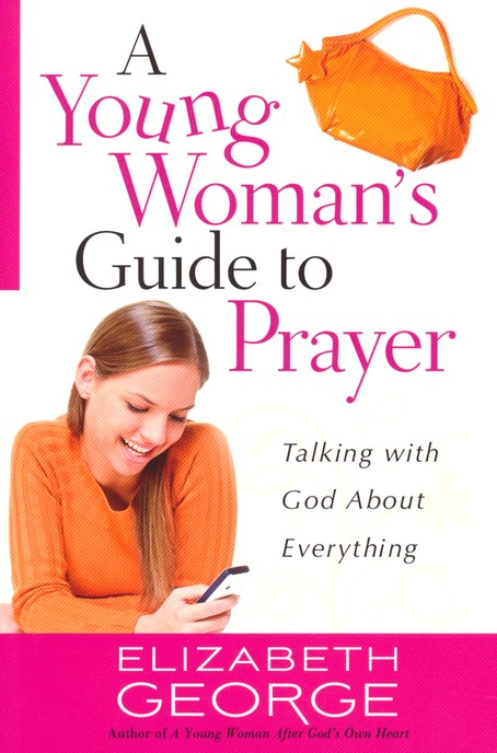A Young Woman's Guide to Prayer: Talking with God About Everything