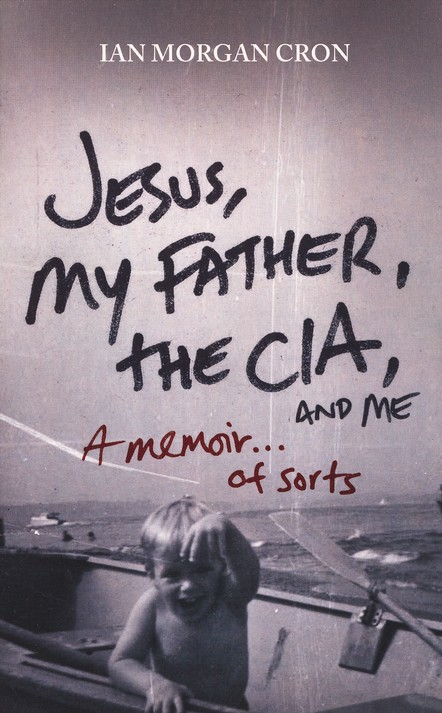 Jesus, My Father, the CIA, and Me: A Memoir of Sorts