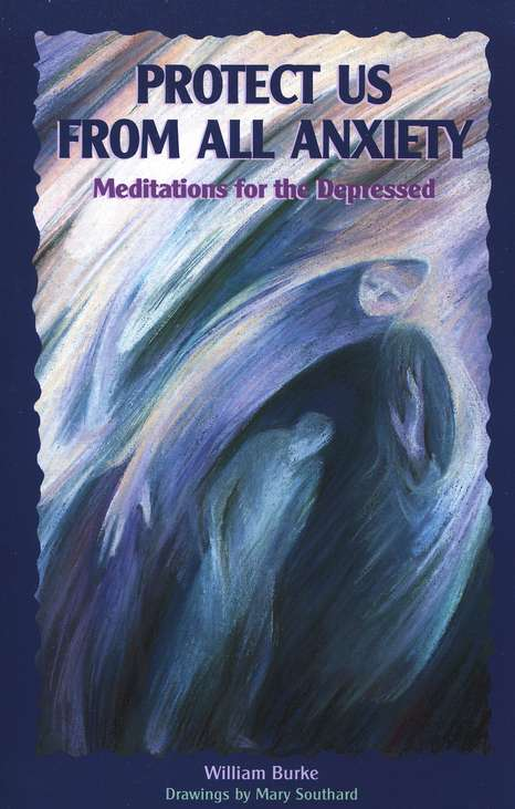 Protect Us From All Anxiety: Meditations for the Depressed