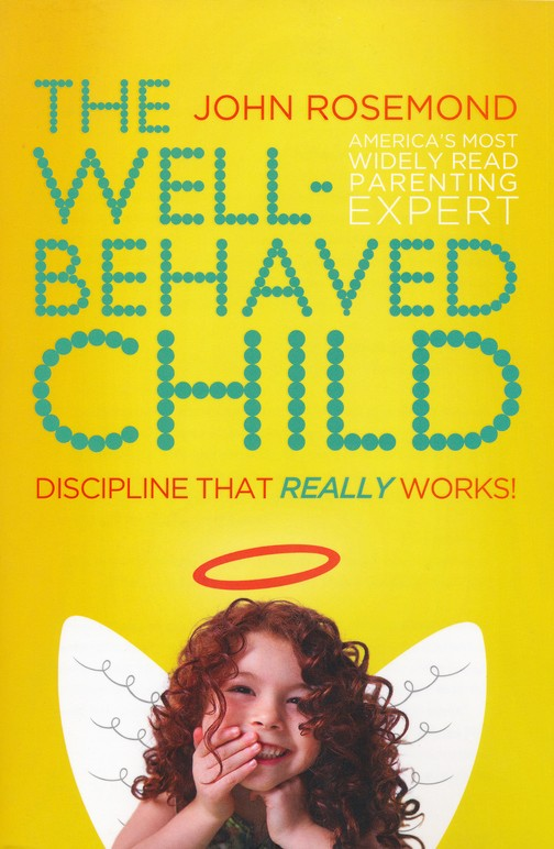 The Well-Behaved Child: Discipline That Really Works