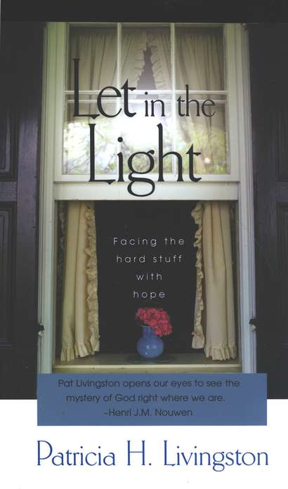 Let in the Light: Facing the Hard Stuff with Hope