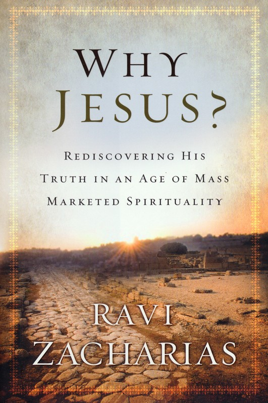 Why Jesus? Rediscovering His Truth in an Age of Mass Marketed Spirituality