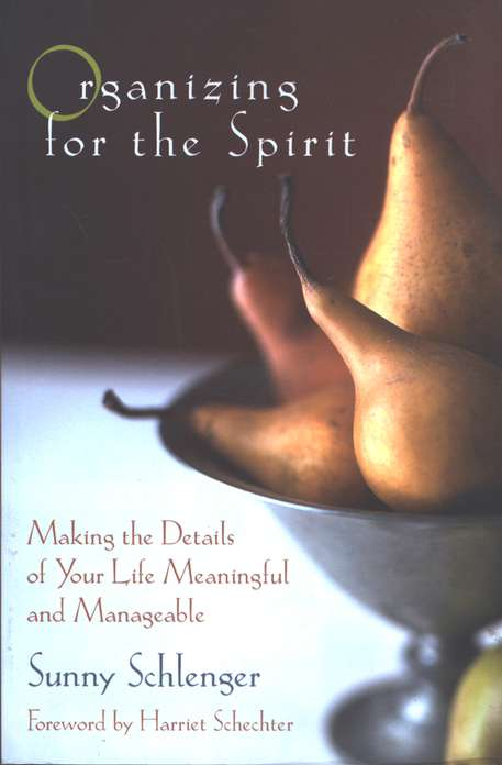Organizing for the Spirit: Making the Details of Your Life Meaningful and Manageable