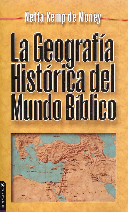 La Geografía Histórica del Mundo Bíblico  (Geographical History of the Biblical World)