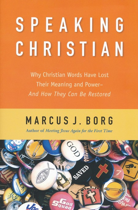 Speaking Christian: Why Christian Words Have Lost Their Meaning and Power--and How They Can Be Restored