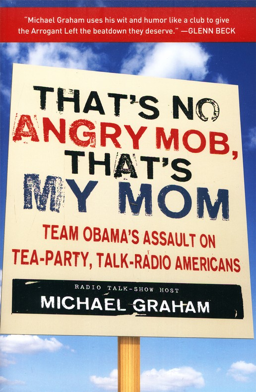 That's No Angry Mob, That's My Mom: Team Obama's  Assault on Tea-Party, Talk-Radio Americans