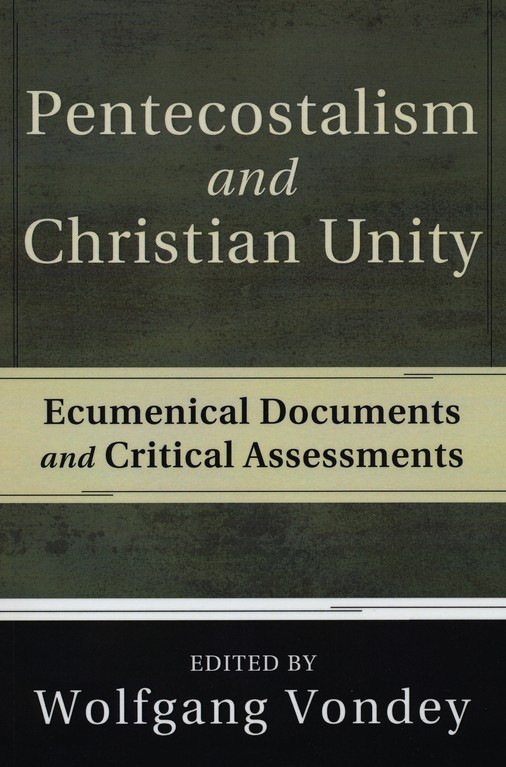 Pentecostalism and Christian Unity: Ecumenical Documents and Critical Assessments