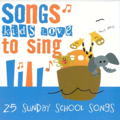 Songs Kids Love To Sing: 25 Sunday School Songs CD