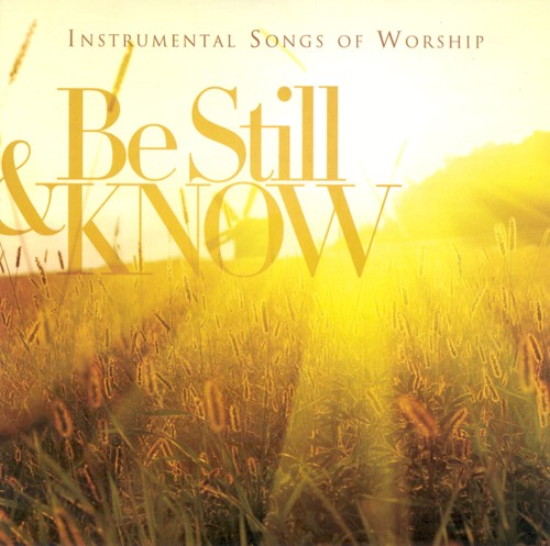 Be Still & Know: Instrumental Songs of Worship CD