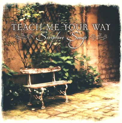Teach Me Your Way: Scripture Songs