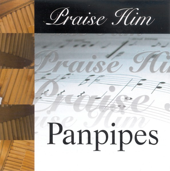 Praise Him: Panpipes CD