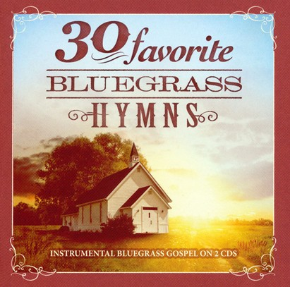 30 Favorite Bluegrass Hymns: Instrumental Bluegrass Gospel--2 CDs