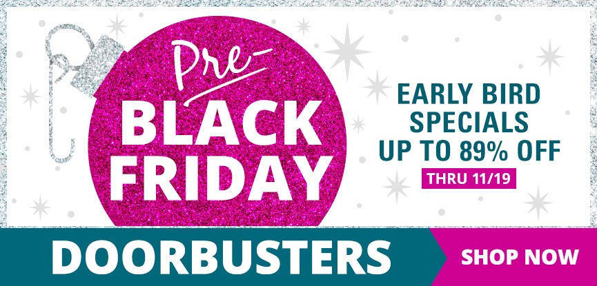 Pre-Black Friday Doorbusters thru 11/19