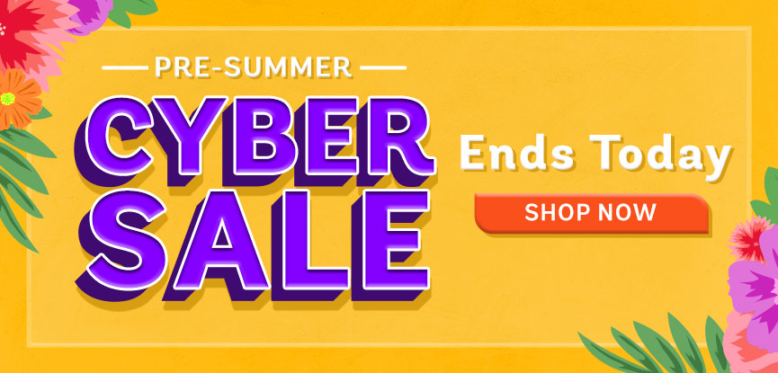 Last Day Pre-Summer Cyber Sale