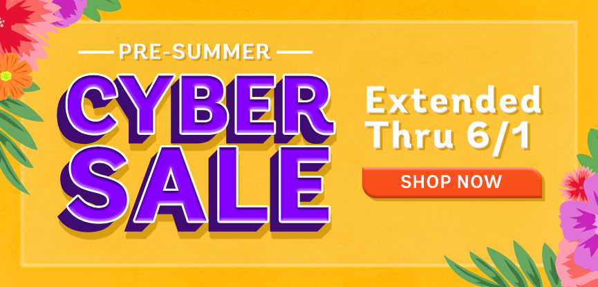 Extended Pre-Summer Cyber Sale