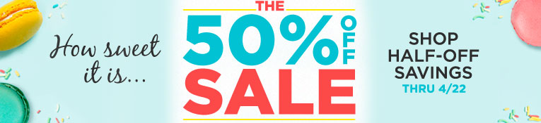50% Off Sale- thru 4/22