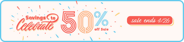 50% Off Sale - ends 4/26