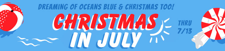 Christmas In July- thru 7/13
